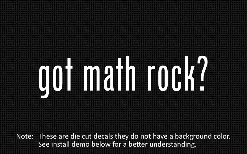 This listing is for 2 got math rock? die cut decals.